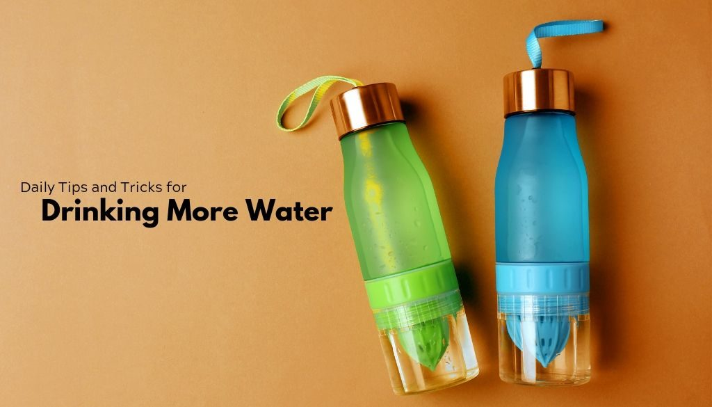 Daily Tips and Tricks for Drinking More Water