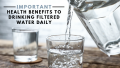 Important Health Benefits to Drinking Filtered Water Daily